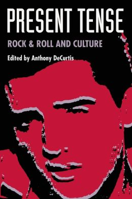 Present Tense: Rock and Roll and Culture