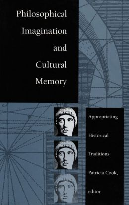 Philosophical Imagination and Cultural Memory: Appropriating Historical Traditions