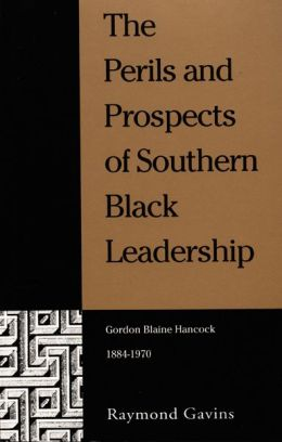 The Perils and Prospects of Southern Black Leadership: Gordon Blaine Hancock, 1884-1970