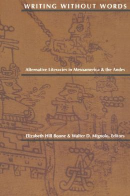 Writing Without Words: Alternative Literacies in Mesoamerica and the Andes