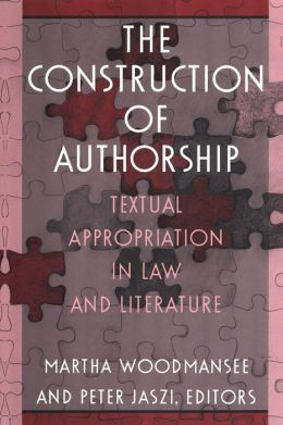The Construction of Authorship: Textual Appropriation in Law and Literature