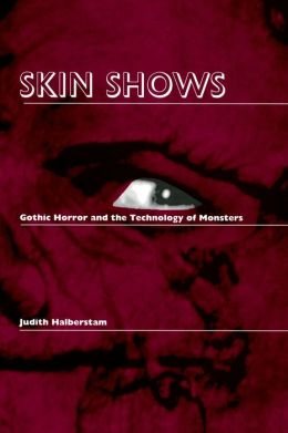 Skin Shows: Gothic Horror and the Technology of Monsters