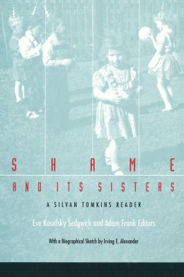 Shame and Its Sisters: A Silvan Tomkins Reader