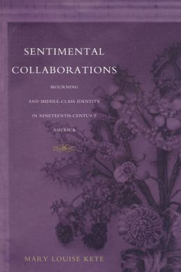 Sentimental Collaborations: Mourning and Middle-Class Identity in Nineteenth-Century America