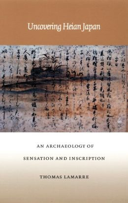Uncovering Heian Japan: An Archaeology of Sensation and Inscription
