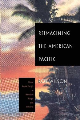 Reimagining the American Pacific: From South Pacific to Bamboo Ridge and Beyond