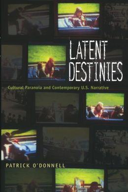 Latent Destinies: Cultural Paranoia and Contemporary U. S. Narrative