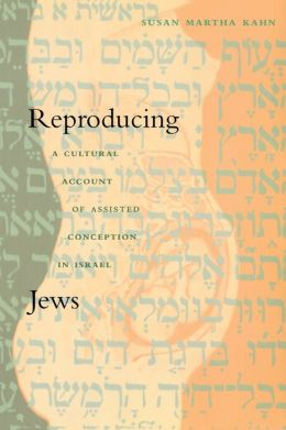 Reproducing Jews: A Cultural Account of Assisted Conception in Israel