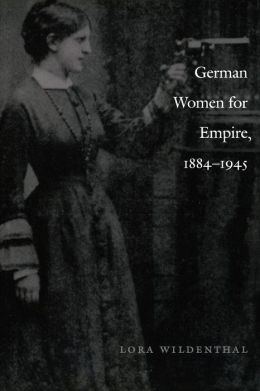 German Women for Empire, 1884-1945
