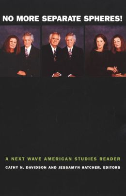 No More Separate Spheres!: A Next Wave American Studies Reader