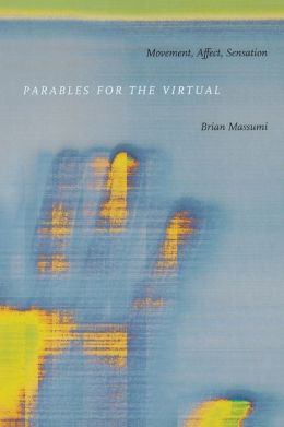 Parables for the Virtual: Movement, Affect, Sensation