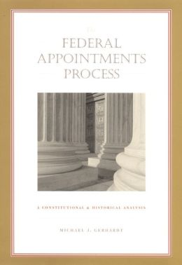 The Federal Appointments Process: A Constitutional and Historical Analysis