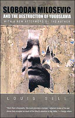Slobodan Milosevic and the Destruction of Yugoslavia