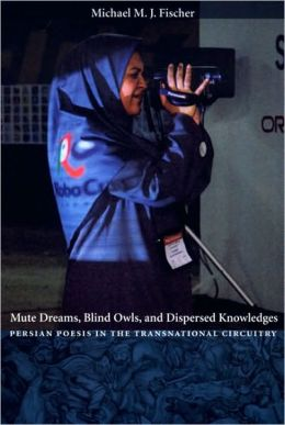 Mute Dreams, Blind Owls, and Dispersed Knowledges: Persian Poesis in the Transnational Circuitry