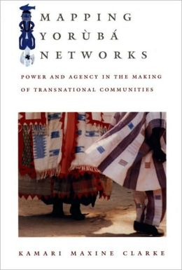 Mapping Yoruba Networks: Power and Agency in the Making of Transnational Communities