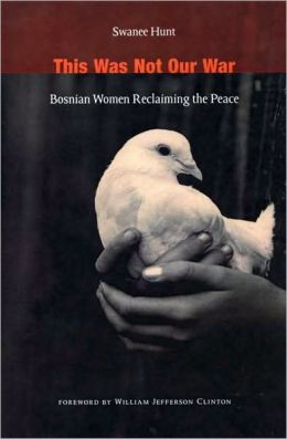 This Was Not Our War: Bosnian Women Reclaiming the Peace
