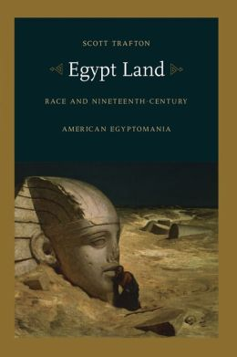 Egypt Land: Race and Nineteenth-Century American Egyptomania