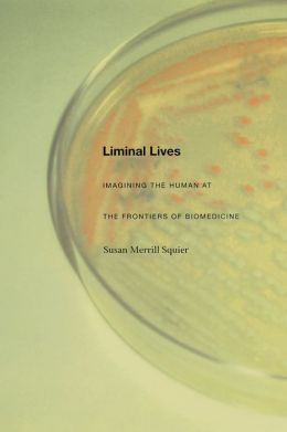 Liminal Lives: Imagining the Human at the Frontiers of Biomedicine
