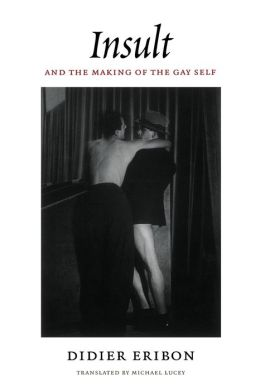 Insult and the Making of the Gay Self