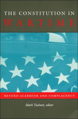The Constitution in Wartime: Beyond Alarmism and Complacency (Constitutional Conflicts Series)