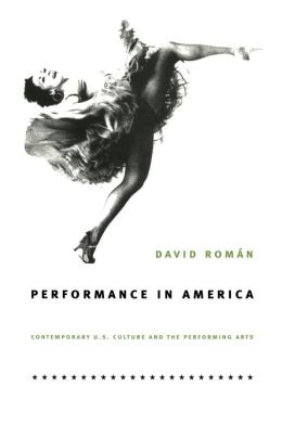 Performance in America: Contemporary U. S. Culture and the Performing Arts