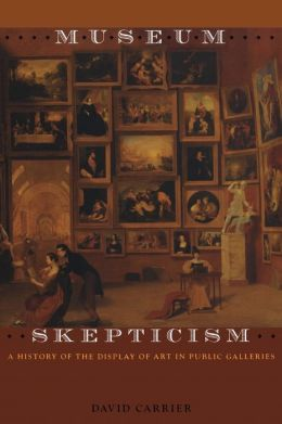 Museum Skepticism: A History of the Display of Art in Public Galleries