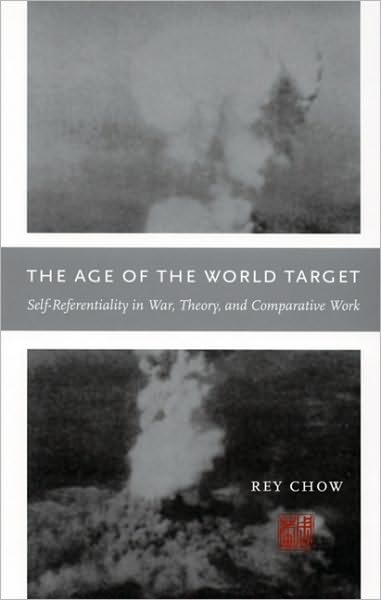 Downloading ebooks to ipad kindle The Age of the World Target: Self-Referentiality in War, Theory, and Comparative Work (English Edition) 9780822337447 by Rey Chow