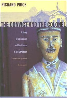 The Convict and the Colonel: A Story of Colonialism and Resistance in the Caribbean