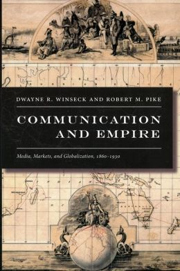 Communication and Empire: Media, Markets, and Globalization, 1860-1930