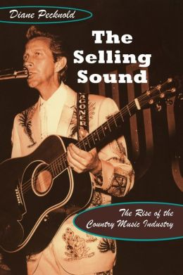 The Selling Sound: The Rise of the Country Music Industry