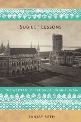 Subject Lessons: The Western Education of Colonial India