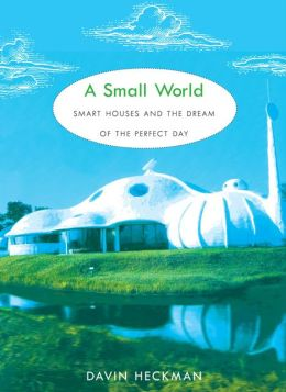 A Small World: Smart Houses and the Dream of the Perfect Day
