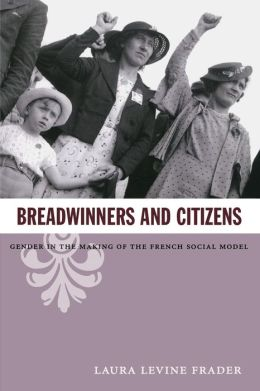 Breadwinners and Citizens: Gender in the Making of the French Social Model
