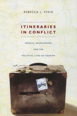 Itineraries in Conflict: Israelis, Palestinians, and the Political Lives of Tourism