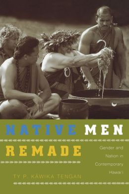 Native Men Remade: Gender and Nation in Contemporary Hawai'i