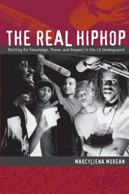 The Real Hiphop: Battling for Knowledge, Power, and Respect in the LA Underground