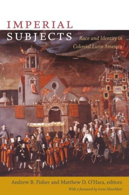 Imperial Subjects: Race and Identity in Colonial Latin America