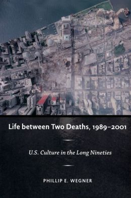 Life between Two Deaths, 1989-2001: U. S. Culture in the Long Nineties