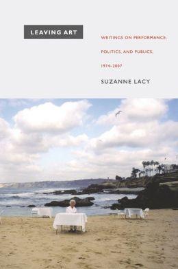 Leaving Art: Writings on Performance, Politics, and Publics, 1974-2007