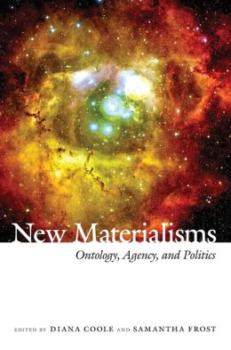 New Materialisms: Ontology, Agency, and Politics