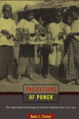 Projections of Power: The United States and Europe in Colonial Southeast Asia, 1919-1941