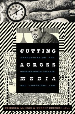 Cutting Across Media: Appropriation Art, Interventionist Collage, and Copyright Law