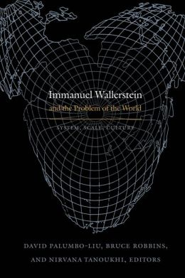 Immanuel Wallerstein and the Problem of the World: System, Scale, Culture