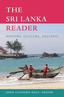 The Sri Lanka Reader: History, Culture, Politics