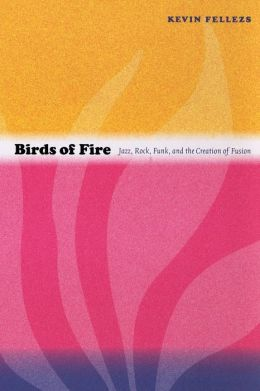 Birds of Fire: Jazz, Rock, Funk, and the Creation of Fusion