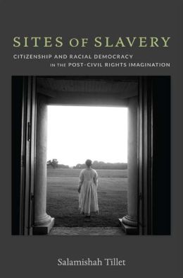 Sites of Slavery: Citizenship and Racial Democracy in the Post–Civil Rights Imagination