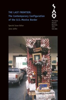 The Last Frontier: The Contemporary Configuration of the U. S.-Mexico Border