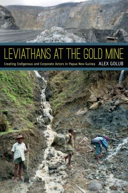 Leviathans at the Gold Mine: Creating Indigenous and Corporate Actors in Papua New Guinea