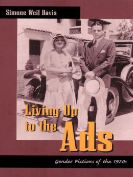 Living Up to the Ads: Gender Fictions of the 1920s
