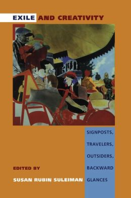 Exile and Creativity: Signposts, Travelers, Outsiders, Backward Glances